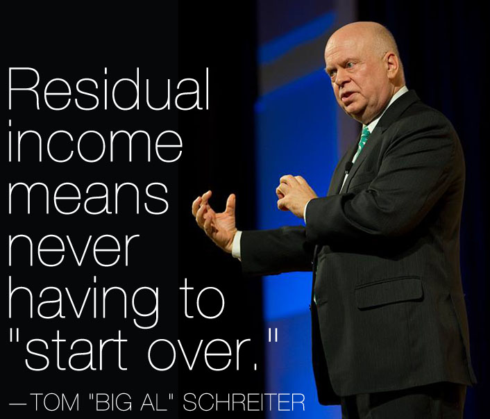 Residual income means never having to start over.