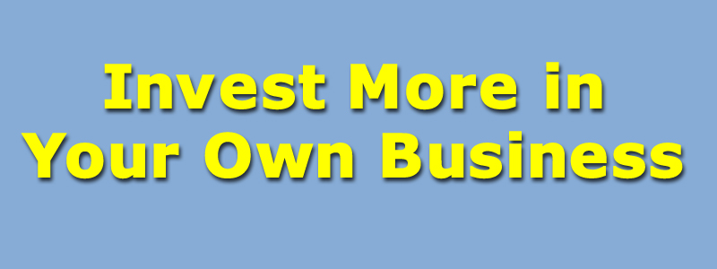 Invest More in Your Own Business