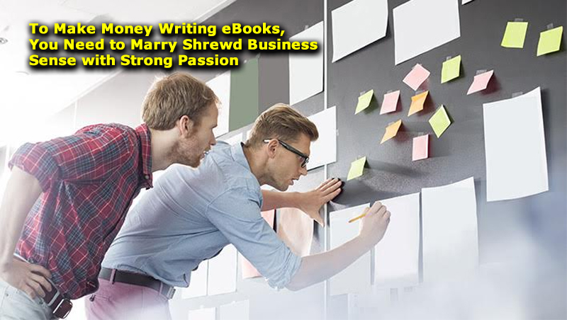 To Make Money Writing eBooks, You Need to Marry Shrewd Business Sense with Strong Passion