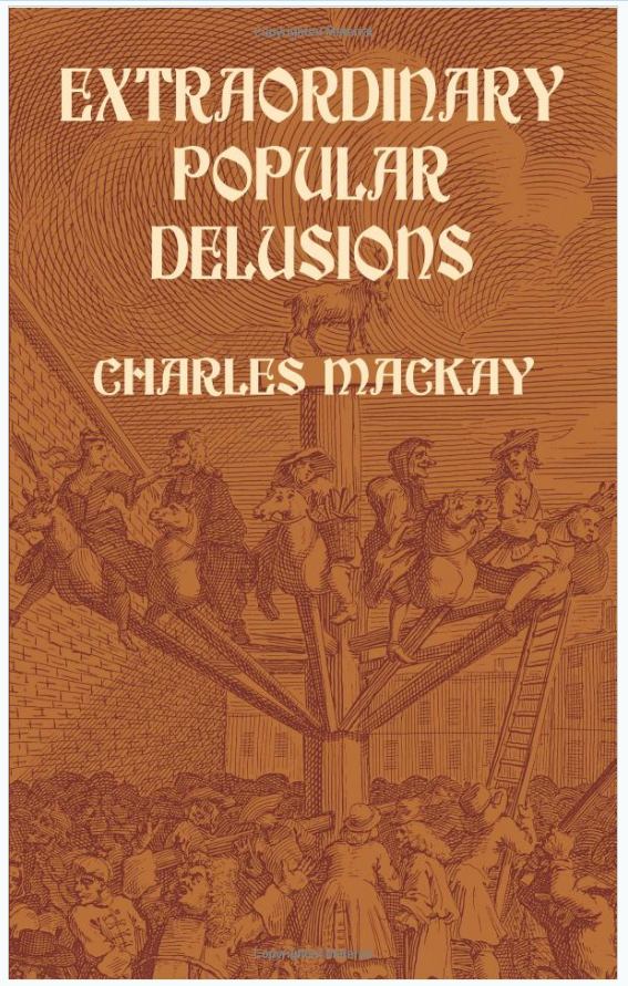 Extraordinary Popular Delusions and the Madness of Crowds Written by Charles Mackay